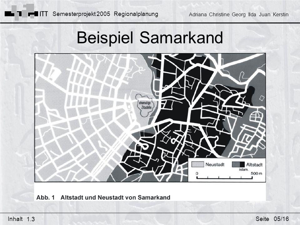 Semesterprojekt 2005 Regionalplanung Adriana Christine Georg Ilda Juan Kerstin InhaltSeite Beispiel Samarkand 1.3 05/16