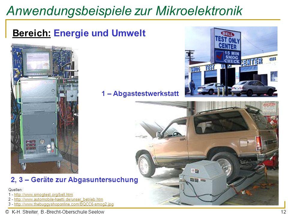 © K-H. Streiter, B.-Brecht-Oberschule Seelow12 Anwendungsbeispiele zur Mikroelektronik Bereich: Energie und Umwelt 1 – Abgastestwerkstatt Quellen: 1 -