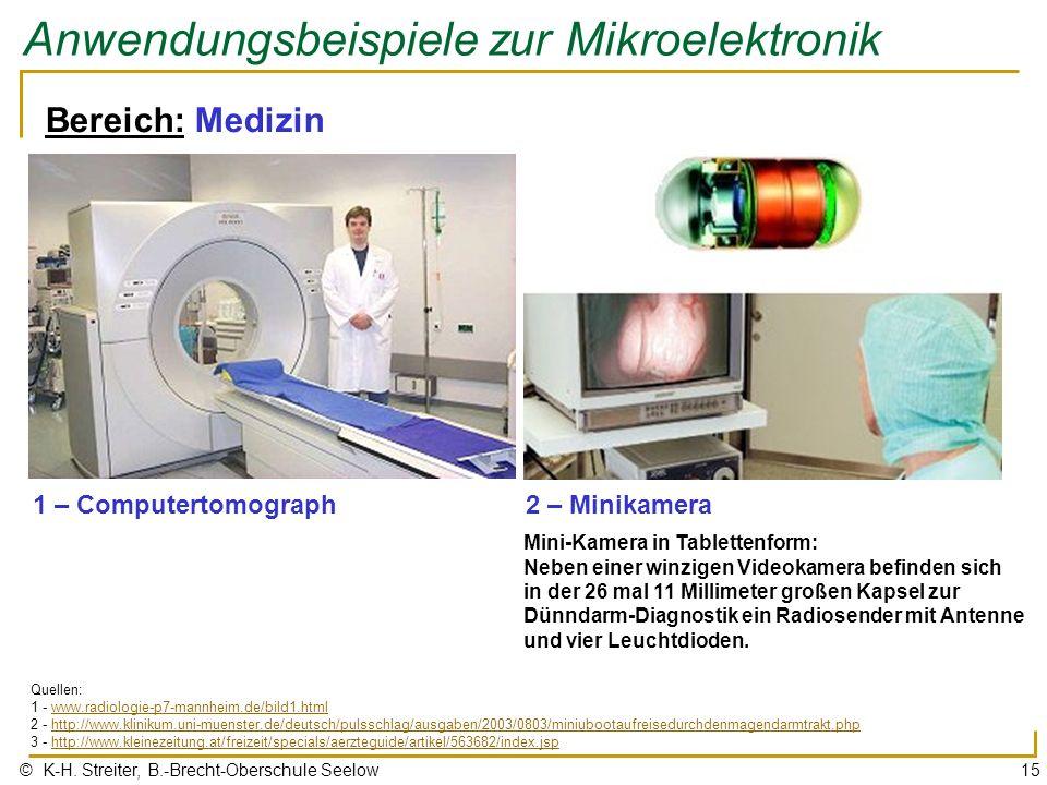 © K-H. Streiter, B.-Brecht-Oberschule Seelow15 Anwendungsbeispiele zur Mikroelektronik Bereich: Medizin 1 – Computertomograph Quellen: 1 - www.radiolo