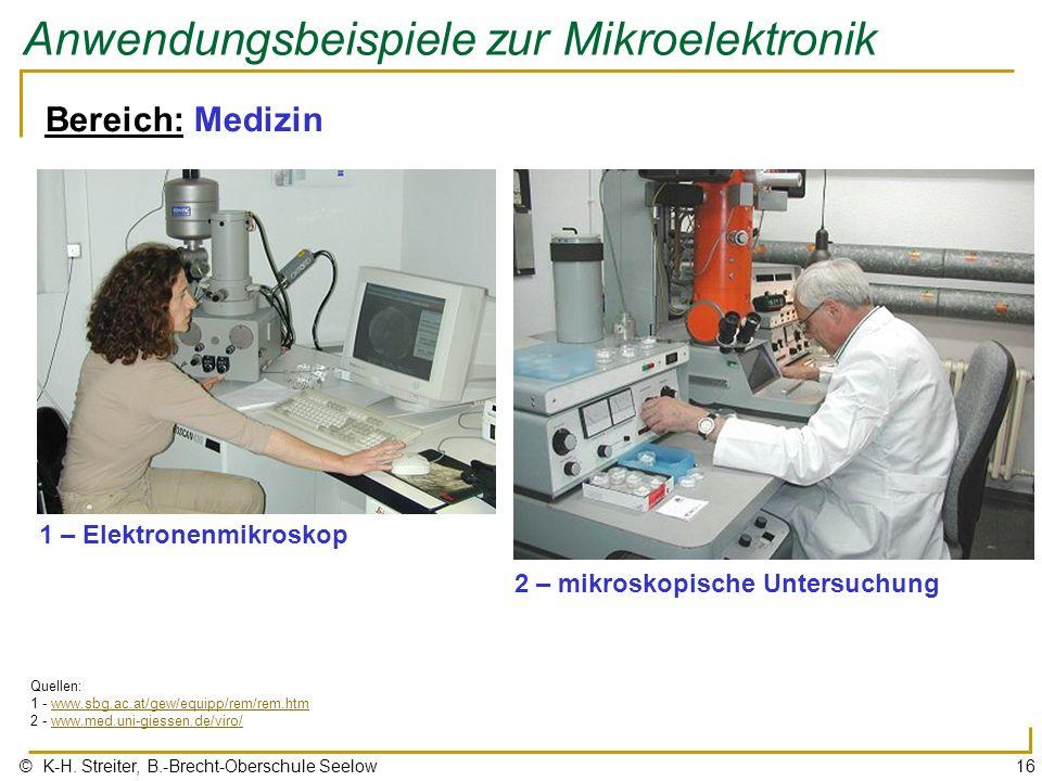 © K-H. Streiter, B.-Brecht-Oberschule Seelow16 Anwendungsbeispiele zur Mikroelektronik Bereich: Medizin 1 – Elektronenmikroskop Quellen: 1 - www.sbg.a
