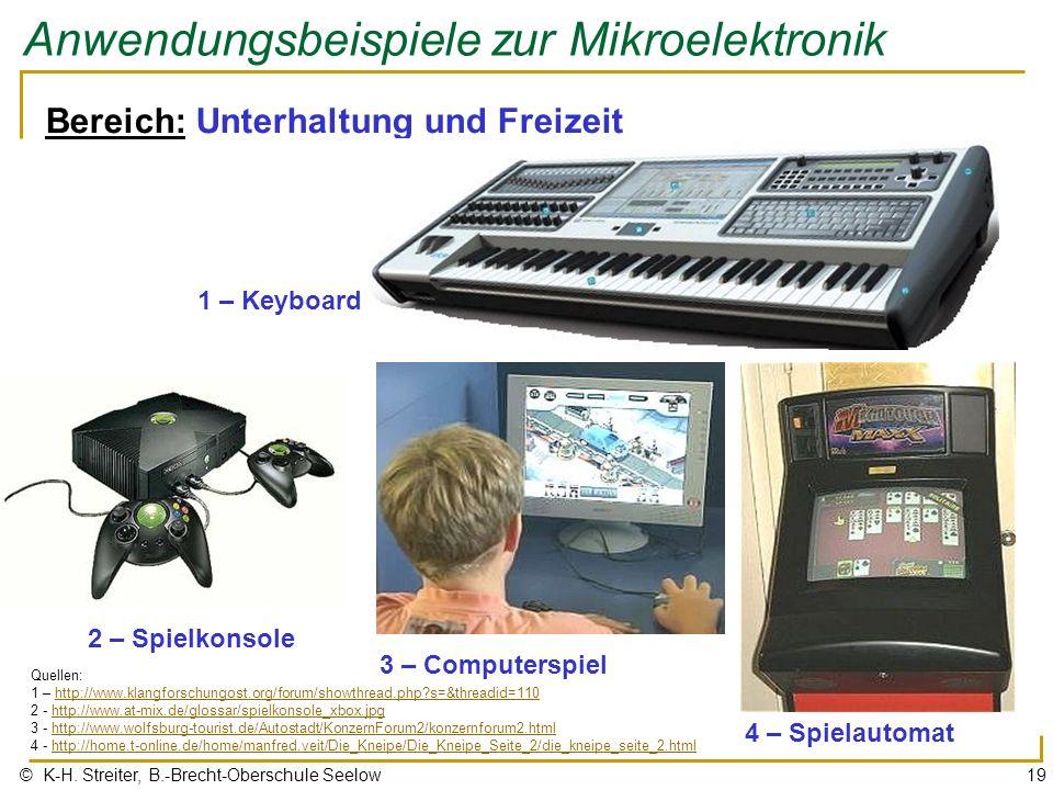 © K-H. Streiter, B.-Brecht-Oberschule Seelow19 Anwendungsbeispiele zur Mikroelektronik Bereich: Unterhaltung und Freizeit 2 – Spielkonsole 3 – Compute
