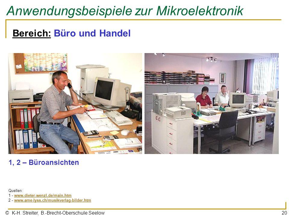 © K-H. Streiter, B.-Brecht-Oberschule Seelow20 Anwendungsbeispiele zur Mikroelektronik Bereich: Büro und Handel 1, 2 – Büroansichten Quellen: 1 - www.