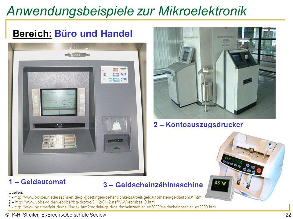 © K-H. Streiter, B.-Brecht-Oberschule Seelow22 Anwendungsbeispiele zur Mikroelektronik 1 – Geldautomat Bereich: Büro und Handel 2 – Kontoauszugsdrucke