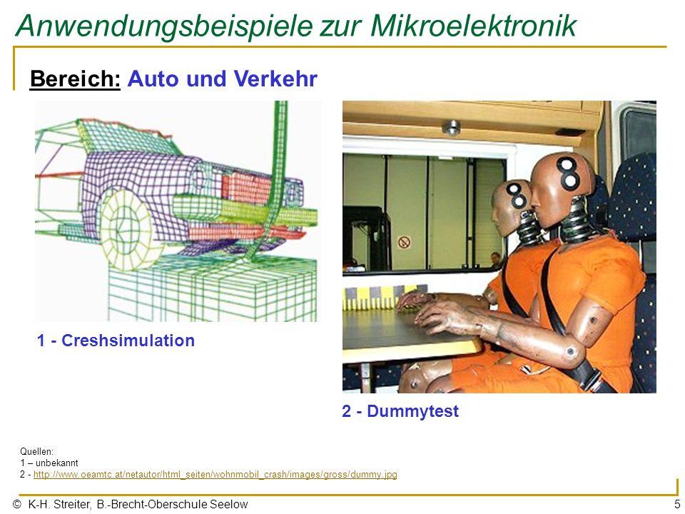 © K-H. Streiter, B.-Brecht-Oberschule Seelow5 Anwendungsbeispiele zur Mikroelektronik Bereich: Auto und Verkehr 1 - Creshsimulation Quellen: 1 – unbek