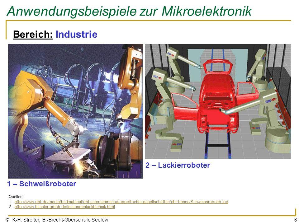 © K-H. Streiter, B.-Brecht-Oberschule Seelow8 Anwendungsbeispiele zur Mikroelektronik Bereich: Industrie 1 – Schweißroboter Quellen: 1 - http://www.db