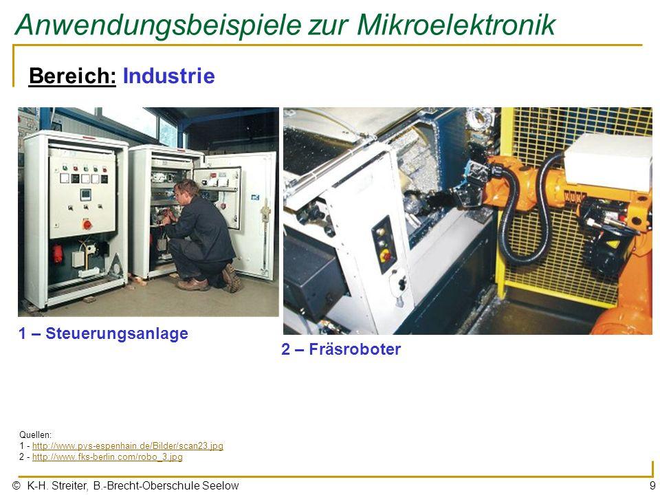 © K-H. Streiter, B.-Brecht-Oberschule Seelow9 Anwendungsbeispiele zur Mikroelektronik Bereich: Industrie Quellen: 1 - http://www.pvs-espenhain.de/Bild