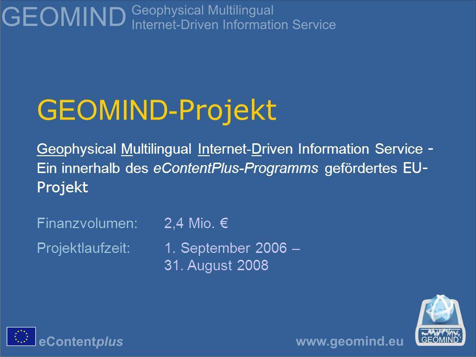 G EOMIND- Projekt Geophysical Multilingual Internet-Driven Information Service - Ein innerhalb des eContentPlus-Programms gefördertes EU- Projekt Finanzvolumen:2,4 Mio.