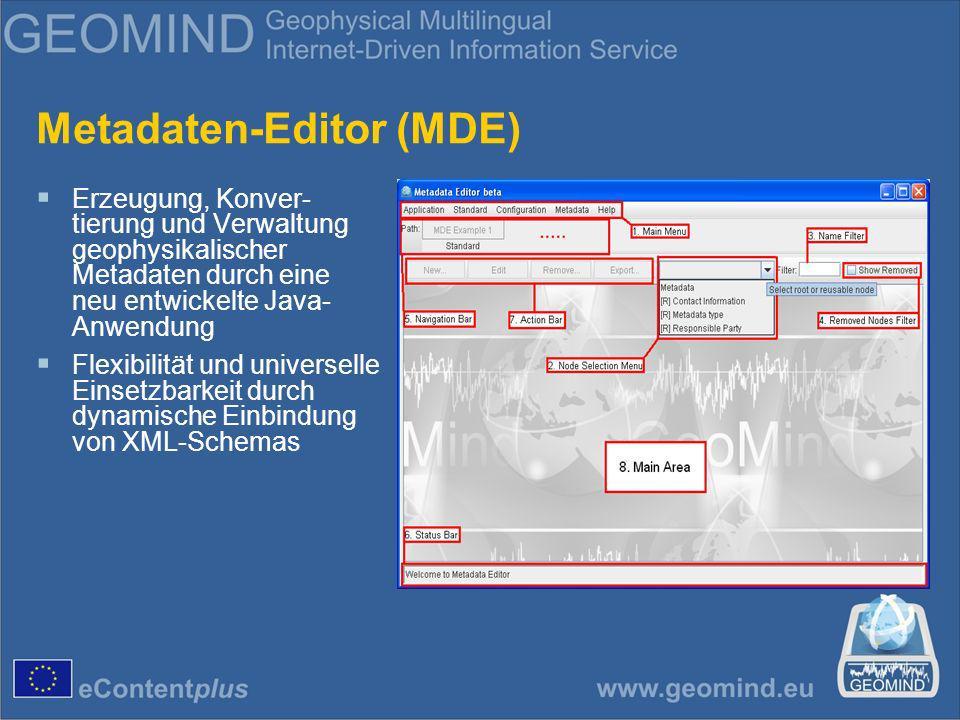 Metadaten-Editor (MDE) Erzeugung, Konver- tierung und Verwaltung geophysikalischer Metadaten durch eine neu entwickelte Java- Anwendung Flexibilität und universelle Einsetzbarkeit durch dynamische Einbindung von XML-Schemas