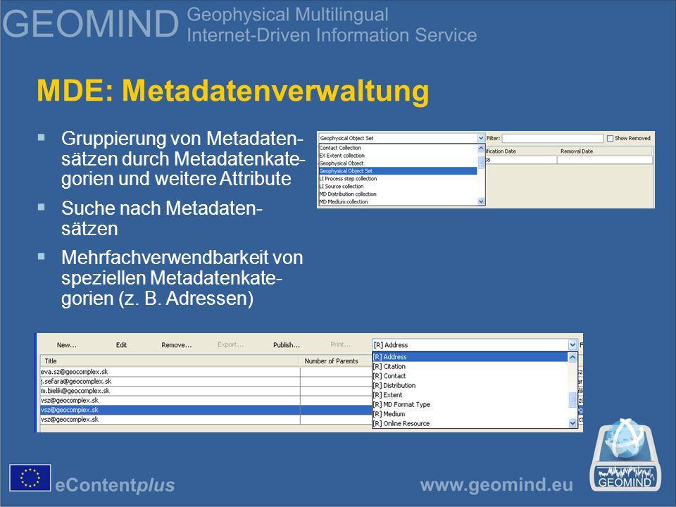 MDE: Metadatenverwaltung Gruppierung von Metadaten- sätzen durch Metadatenkate- gorien und weitere Attribute Suche nach Metadaten- sätzen Mehrfachverwendbarkeit von speziellen Metadatenkate- gorien (z.