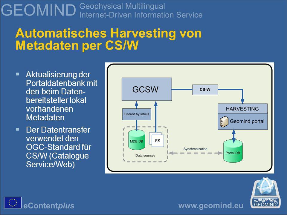 Automatisches Harvesting von Metadaten per CS/W Aktualisierung der Portaldatenbank mit den beim Daten- bereitsteller lokal vorhandenen Metadaten Der Datentransfer verwendet den OGC-Standard für CS/W (Catalogue Service/Web)