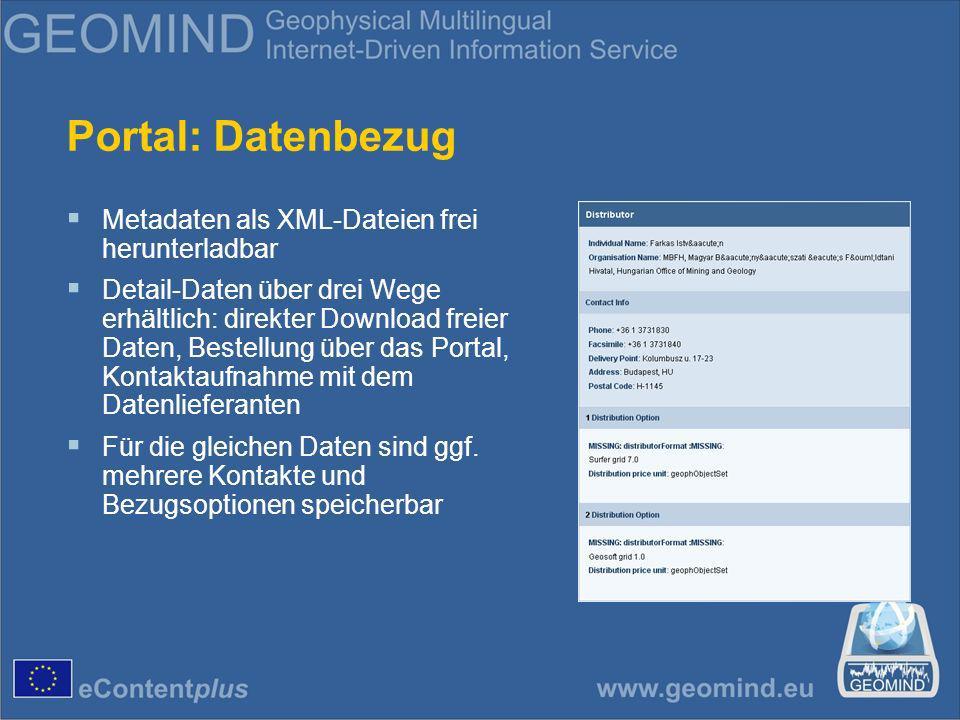 Portal: Datenbezug Metadaten als XML-Dateien frei herunterladbar Detail-Daten über drei Wege erhältlich: direkter Download freier Daten, Bestellung über das Portal, Kontaktaufnahme mit dem Datenlieferanten Für die gleichen Daten sind ggf.
