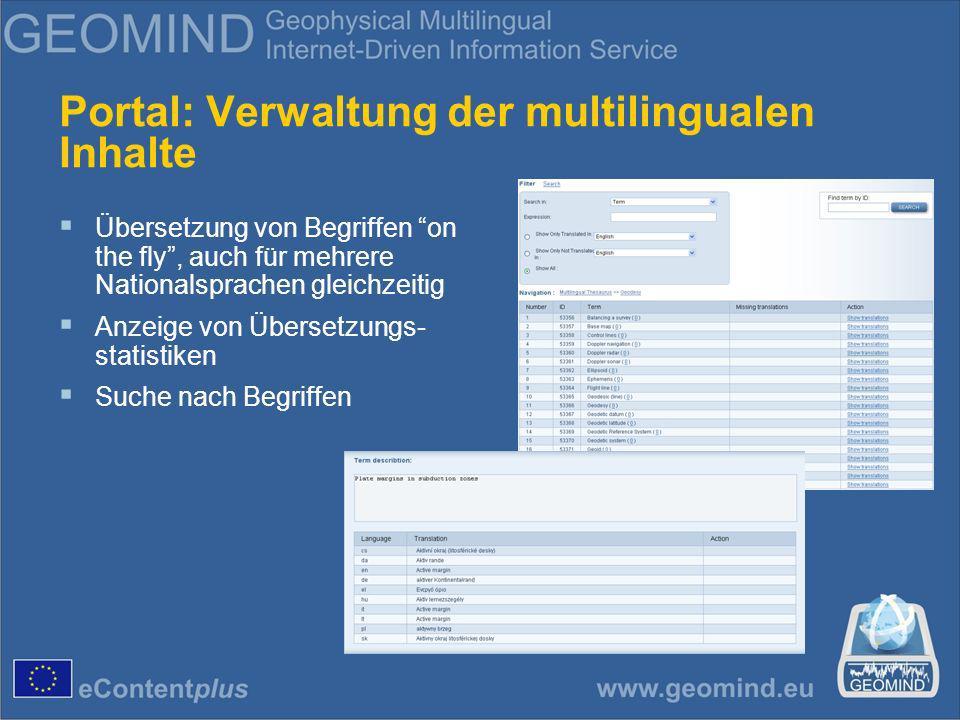 Portal: Verwaltung der multilingualen Inhalte Übersetzung von Begriffen on the fly, auch für mehrere Nationalsprachen gleichzeitig Anzeige von Übersetzungs- statistiken Suche nach Begriffen