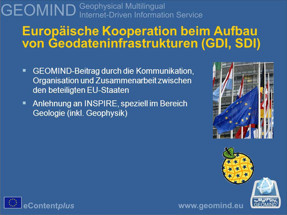 Europäische Kooperation beim Aufbau von Geodateninfrastrukturen (GDI, SDI) GEOMIND-Beitrag durch die Kommunikation, Organisation und Zusammenarbeit zwischen den beteiligten EU-Staaten Anlehnung an INSPIRE, speziell im Bereich Geologie (inkl.