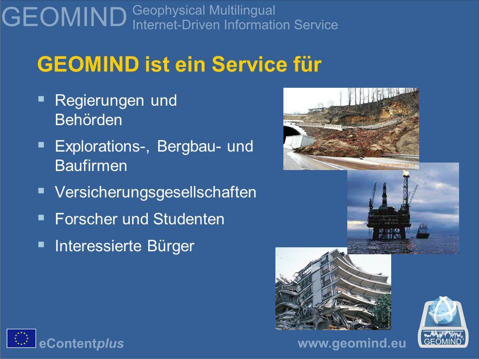 GEOMIND ist ein Service für Regierungen und Behörden Explorations-, Bergbau- und Baufirmen Versicherungsgesellschaften Forscher und Studenten Interessierte Bürger
