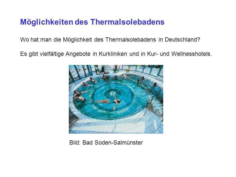 Möglichkeiten des Thermalsolebadens Wo hat man die Möglichkeit des Thermalsolebadens in Deutschland.