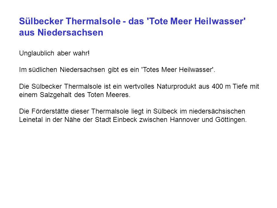 Sülbecker Thermalsole - das 'Tote Meer Heilwasser' aus Niedersachsen Unglaublich aber wahr! Im südlichen Niedersachsen gibt es ein 'Totes Meer Heilwas