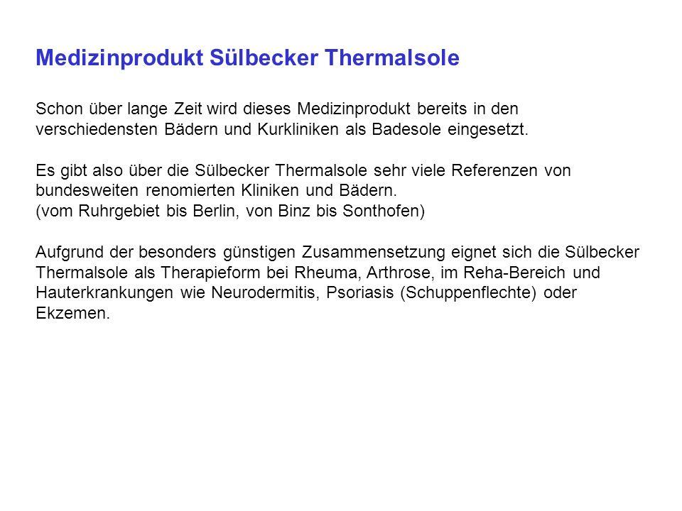 Medizinprodukt Sülbecker Thermalsole Schon über lange Zeit wird dieses Medizinprodukt bereits in den verschiedensten Bädern und Kurkliniken als Badesole eingesetzt.