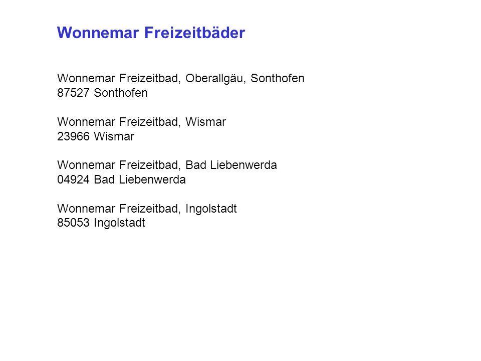 Wonnemar Freizeitbäder Wonnemar Freizeitbad, Oberallgäu, Sonthofen 87527 Sonthofen Wonnemar Freizeitbad, Wismar 23966 Wismar Wonnemar Freizeitbad, Bad