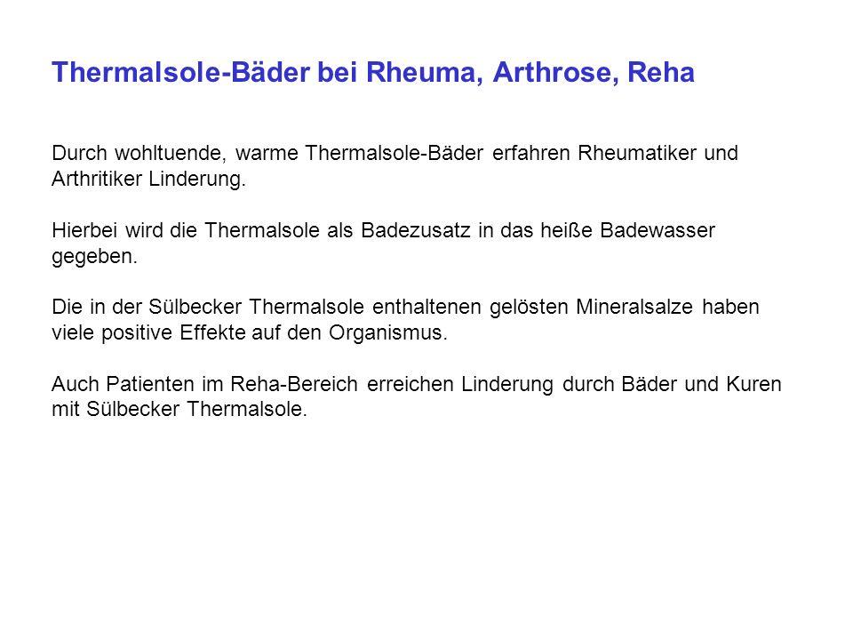 Thermalsole-Bäder bei Rheuma, Arthrose, Reha Durch wohltuende, warme Thermalsole-Bäder erfahren Rheumatiker und Arthritiker Linderung.