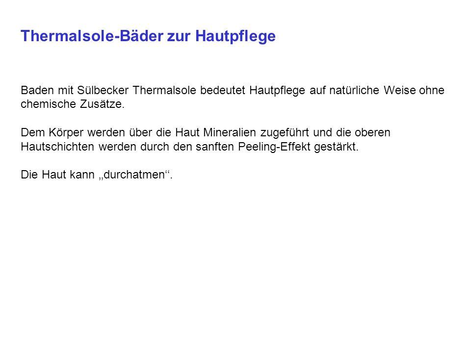Thermalsole-Bäder zur Hautpflege Baden mit Sülbecker Thermalsole bedeutet Hautpflege auf natürliche Weise ohne chemische Zusätze.