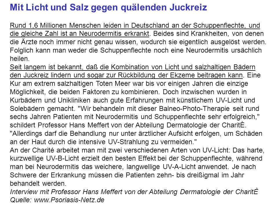 Mit Licht und Salz gegen quälenden Juckreiz Rund 1,6 Millionen Menschen leiden in Deutschland an der Schuppenflechte, und die gleiche Zahl ist an Neurodermitis erkrankt.