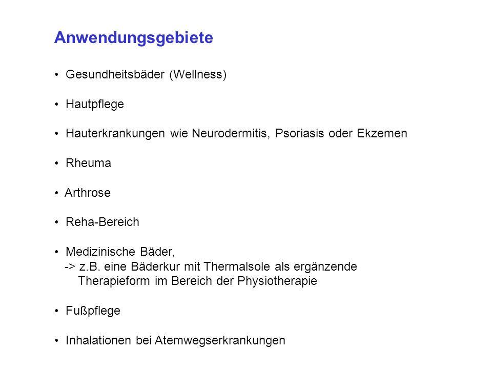 Anwendungsgebiete Gesundheitsbäder (Wellness) Hautpflege Hauterkrankungen wie Neurodermitis, Psoriasis oder Ekzemen Rheuma Arthrose Reha-Bereich Medizinische Bäder, -> z.B.