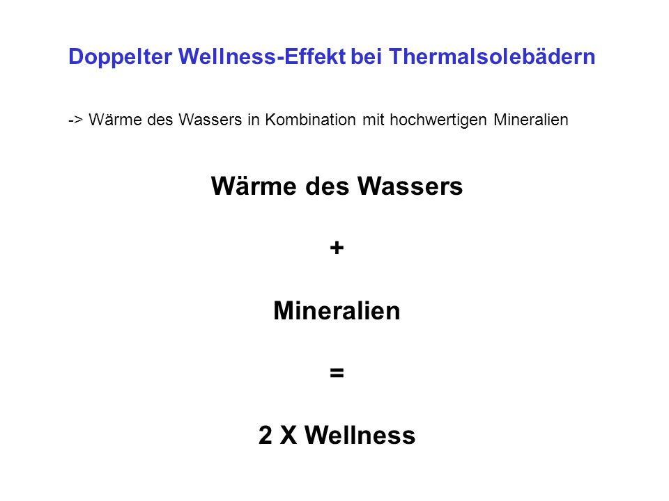 Doppelter Wellness-Effekt bei Thermalsolebädern -> Wärme des Wassers in Kombination mit hochwertigen Mineralien Wärme des Wassers + Mineralien = 2 X Wellness