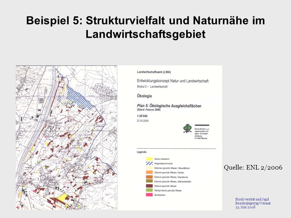 Beispiel 5: Strukturvielfalt und Naturnähe im Landwirtschaftsgebiet Quelle: ENL 2/2006 Biodiversität und Jagd Bundesjägertag Weimar 23. Mai 2008