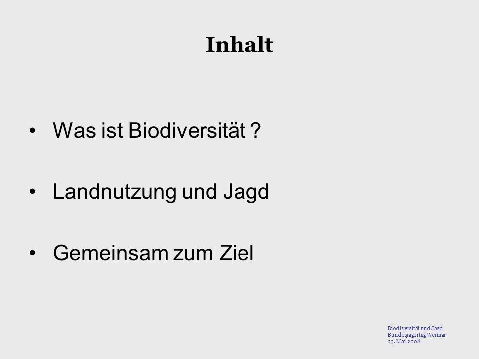 Inhalt Was ist Biodiversität ? Landnutzung und Jagd Gemeinsam zum Ziel Biodiversität und Jagd Bundesjägertag Weimar 23. Mai 2008