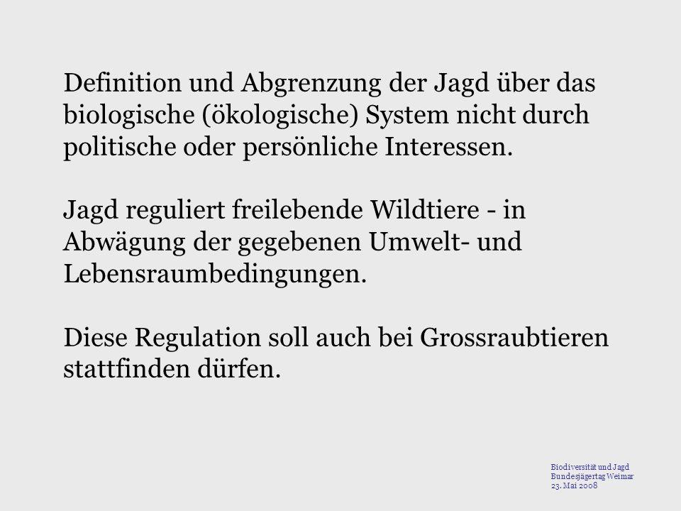 Definition und Abgrenzung der Jagd über das biologische (ökologische) System nicht durch politische oder persönliche Interessen. Jagd reguliert freile