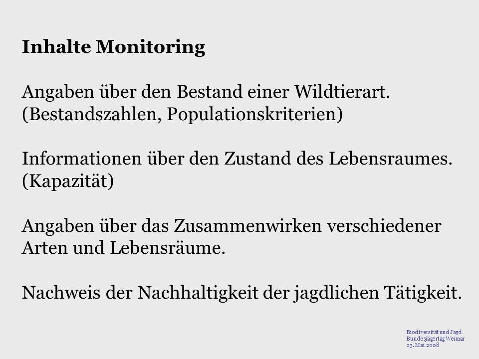 Inhalte Monitoring Angaben über den Bestand einer Wildtierart. (Bestandszahlen, Populationskriterien) Informationen über den Zustand des Lebensraumes.