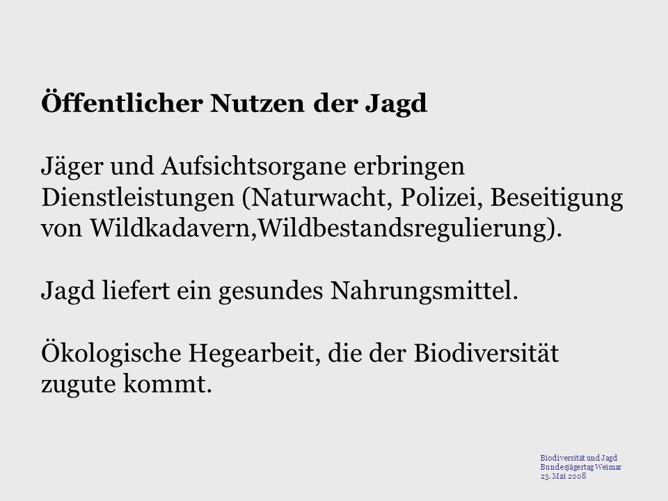Öffentlicher Nutzen der Jagd Jäger und Aufsichtsorgane erbringen Dienstleistungen (Naturwacht, Polizei, Beseitigung von Wildkadavern,Wildbestandsregul