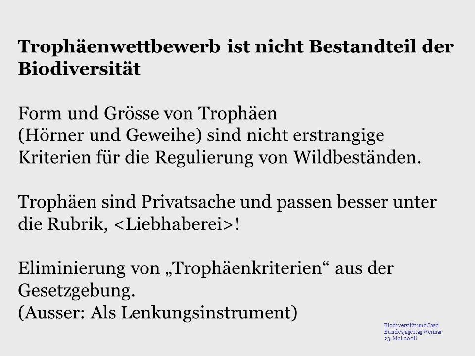 Trophäenwettbewerb ist nicht Bestandteil der Biodiversität Form und Grösse von Trophäen (Hörner und Geweihe) sind nicht erstrangige Kriterien für die