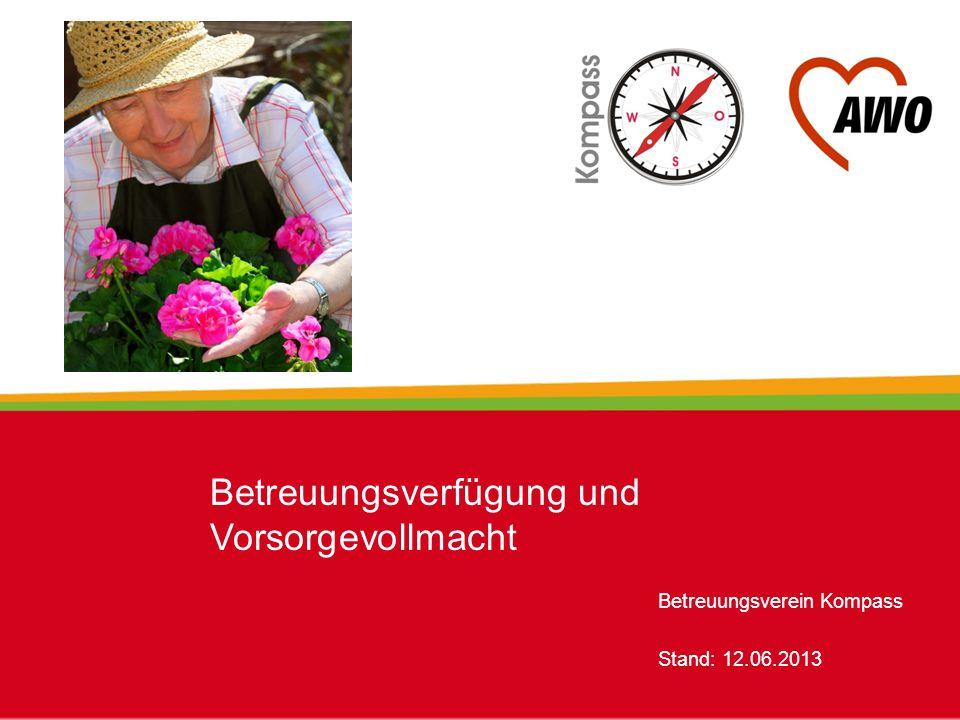 Betreuungsverein Kompass Stand: 12.06.2013 Betreuungsverfügung und Vorsorgevollmacht