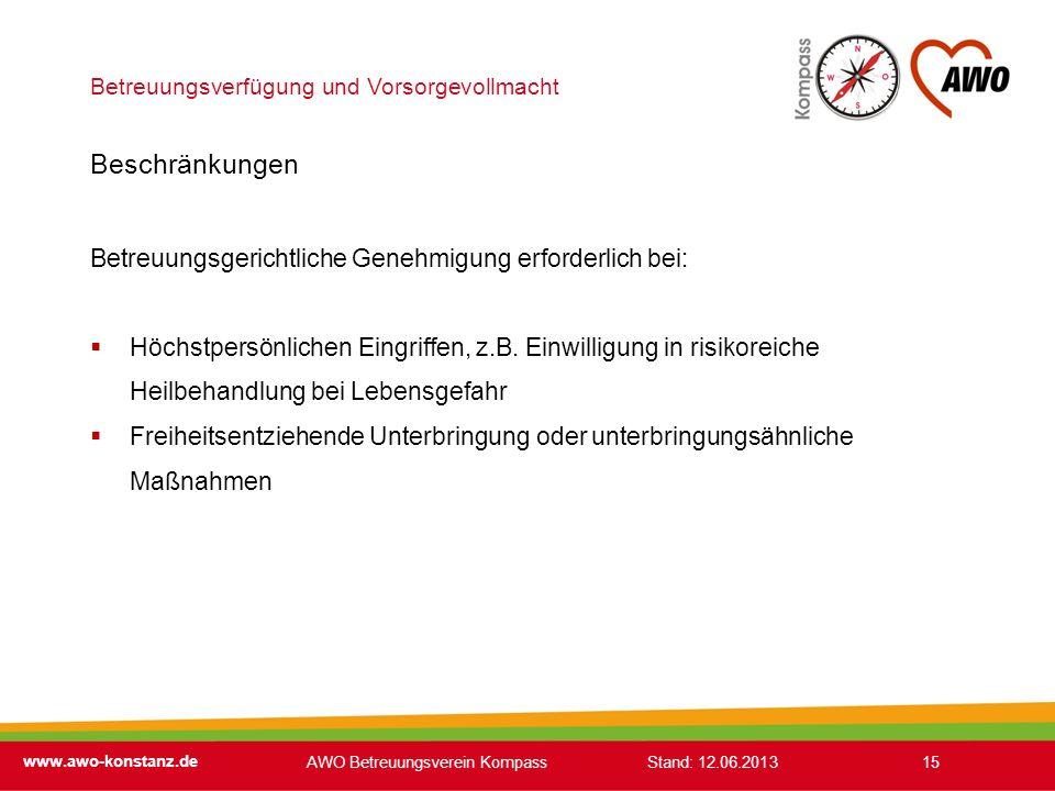 Betreuungsverfügung und Vorsorgevollmacht www.awo-konstanz.de 15 Beschränkungen Betreuungsgerichtliche Genehmigung erforderlich bei: Höchstpersönliche
