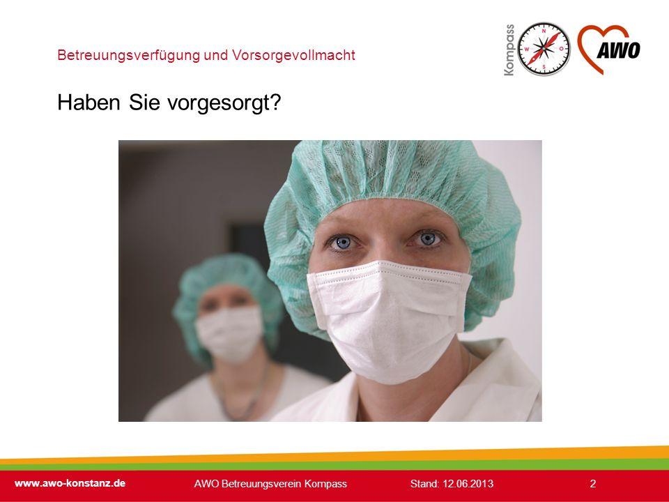 www.awo-konstanz.de Haben Sie vorgesorgt? 2AWO Betreuungsverein Kompass Stand: 12.06.2013