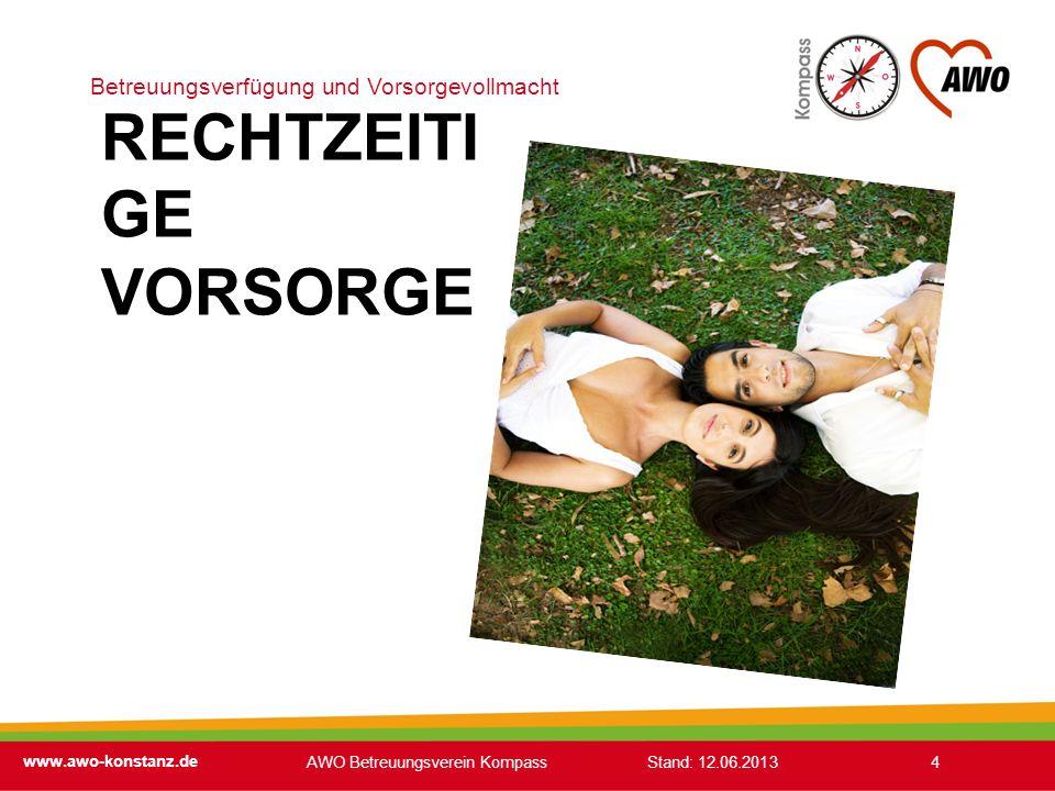 Betreuungsverfügung und Vorsorgevollmacht www.awo-konstanz.de 4 RECHTZEITI GE VORSORGE AWO Betreuungsverein Kompass Stand: 12.06.2013