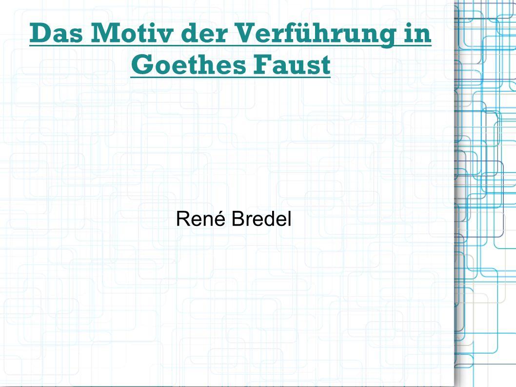 Das Motiv der Verführung in Goethes Faust René Bredel