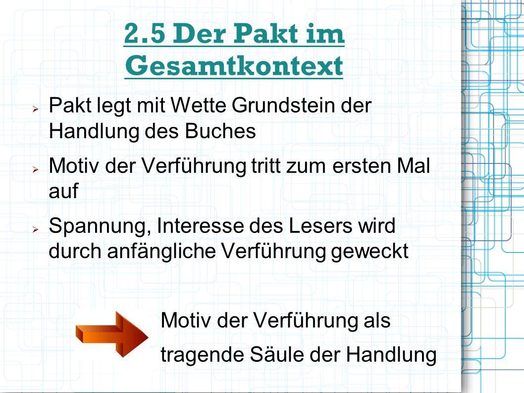 2.5 Der Pakt im Gesamtkontext Pakt legt mit Wette Grundstein der Handlung des Buches Motiv der Verführung tritt zum ersten Mal auf Spannung, Interesse