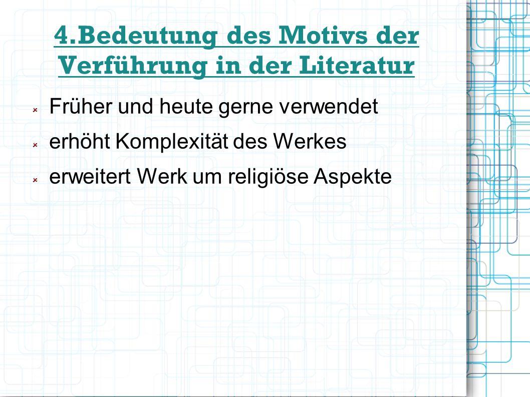 4.Bedeutung des Motivs der Verführung in der Literatur Früher und heute gerne verwendet erhöht Komplexität des Werkes erweitert Werk um religiöse Aspe