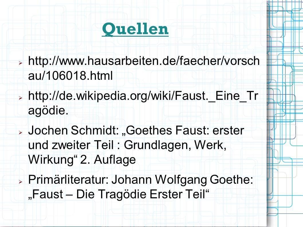 Quellen http://www.hausarbeiten.de/faecher/vorsch au/106018.html http://de.wikipedia.org/wiki/Faust._Eine_Tr agödie. Jochen Schmidt: Goethes Faust: er