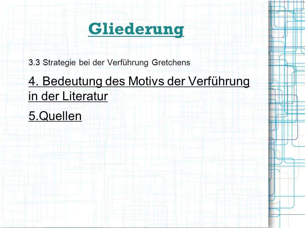 Gliederung 3.3 Strategie bei der Verführung Gretchens 4. Bedeutung des Motivs der Verführung in der Literatur 5.Quellen