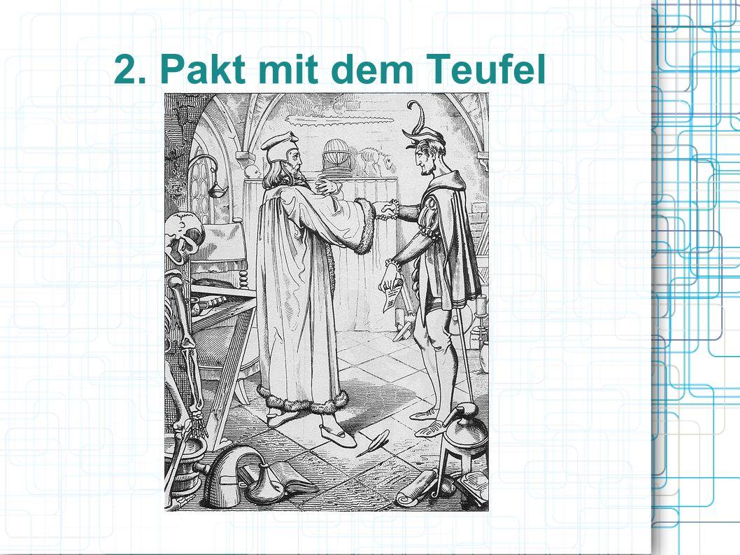 2.1 Hintergründe des Paktes Bekanntes Motiv der Literatur kein religiöser Hintergrund präsent in allen Formen und Epochen Werk wird komplexer