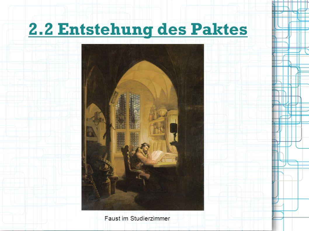 2.2 Entstehung des Paktes Verzweiflung Fausts (Studierzimmer) Faust meint etwas verpasst zu haben (V.1606) Mephisto als Pudel Offene Äußerungen Mephistos (V.