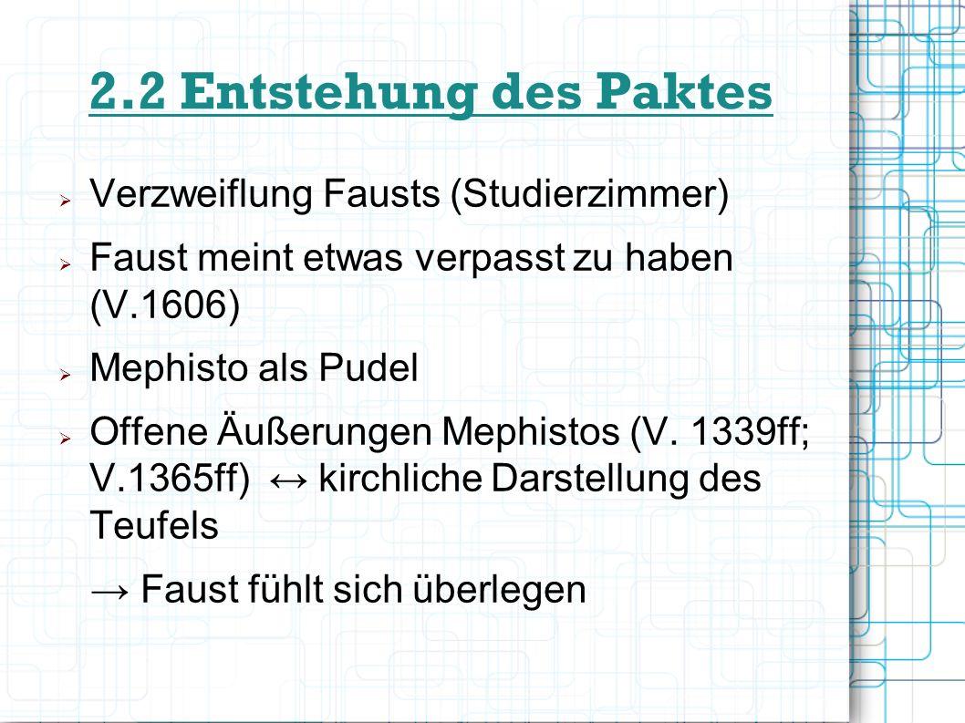 2.2 Entstehung des Paktes Verzweiflung Fausts (Studierzimmer) Faust meint etwas verpasst zu haben (V.1606) Mephisto als Pudel Offene Äußerungen Mephis