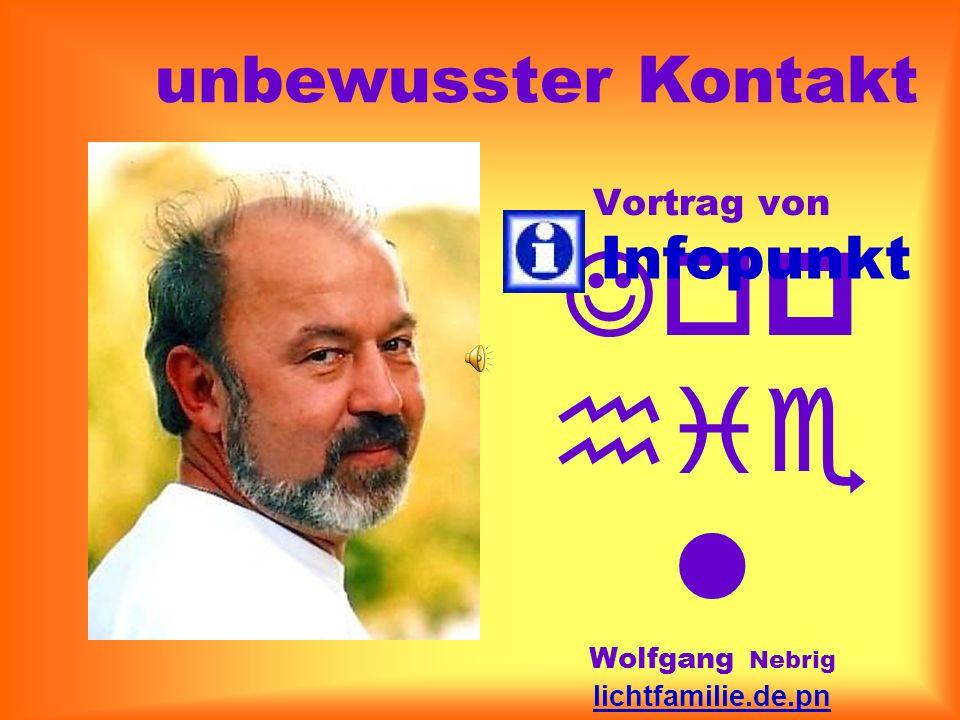 Vortrag von Jop hie l Wolfgang Nebrig lichtfamilie.de.pn info@teleboom.de 03 41 - 44 23 38 60 Infopunkt unbewusster Kontakt