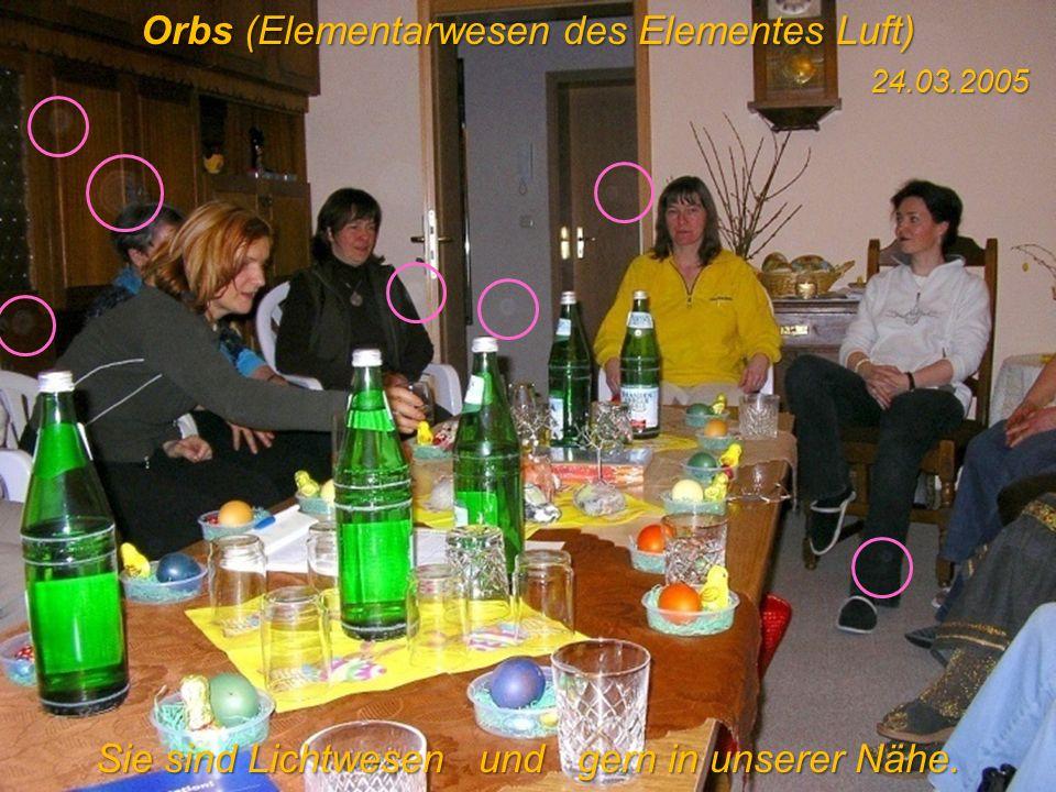 Orbs (Elementarwesen des Elementes Luft) 24.03.2005 Sie sind Lichtwesen und gern in unserer Nähe.