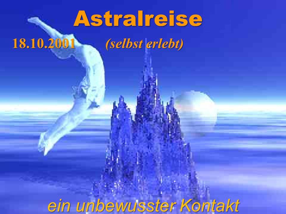 Astralreisen 18.10.2001 (selbst erlebt)