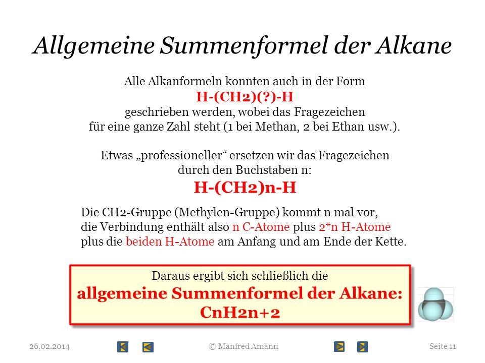 Allgemeine Summenformel der Alkane 26.02.2014Seite 11 © Manfred Amann Alle Alkanformeln konnten auch in der Form H-(CH2)(?)-H geschrieben werden, wobe