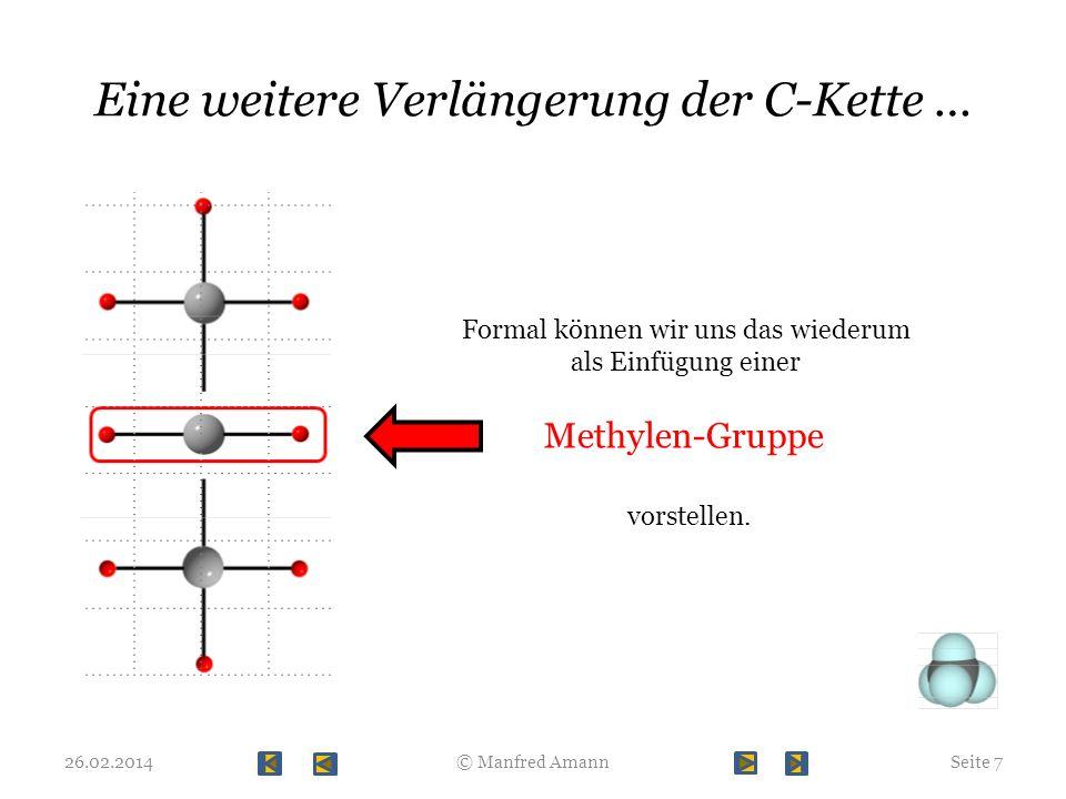 Eine weitere Verlängerung der C-Kette … 26.02.2014Seite 7© Manfred Amann Formal können wir uns das wiederum als Einfügung einer Methylen-Gruppe vorste